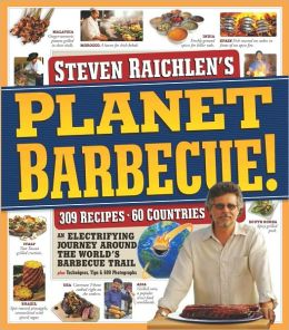 Planet Barbecue!: 309 Recipes, 60 Countries, an Electrifying Journey around the World's Barbecue Trail