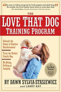 The Love That Dog Training Program: Using Positive Reinforcement to Train the Perfect Family Dog