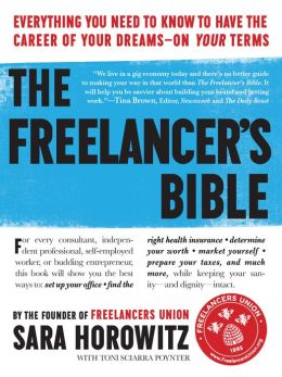 The Freelancer's Bible: Everything You Need to Know to Have the Career of Your Dreams?On Your Terms