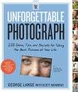 Book Cover Image. Title: The Unforgettable Photograph:  228 Ideas, Tips, and Secrets for Taking the Best Pictures of Your Life, Author: George Lange