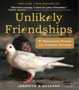 Unlikely Friendships: 50 Remarkable Stories from the Animal Kingdom (PagePerfect NOOK Book)