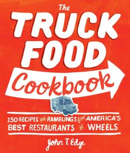 The Truck Food Cookbook: 150 Recipes and Ramblings from America's Best Restaurants on Wheels (PagePerfect NOOK Book)