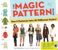 Book Cover Image. Title: The Magic Pattern Book:  Sew 6 Patterns into 36 Different Styles!, Author: Amy Barickman