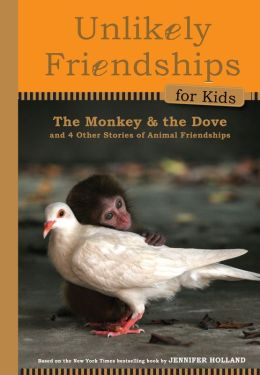Unlikely Friendships for Kids: The Monkey & the Dove: And Four Other Stories of Animal Friendships (PagePerfect NOOK Book)