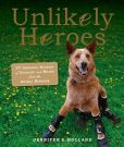 Book Cover Image. Title: Unlikely Heroes:  37 Inspiring Stories of Courage and Heart from the Animal Kingdom, Author: Jennifer Holland