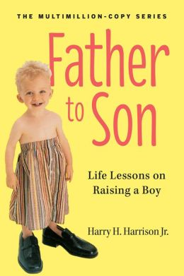 Father to Son, Revised Edition: Life Lessons on Raising a Boy