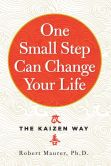 Book Cover Image. Title: One Small Step Can Change Your Life:  The Kaizen Way, Author: Robert Maurer