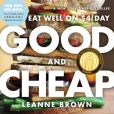 Book Cover Image. Title: Good and Cheap:  Eat Well on $4/Day, Author: Leanne Brown