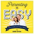 Book Cover Image. Title: Parenting Is Easy:  You're Probably Just Doing It Wrong, Author: Sara Given