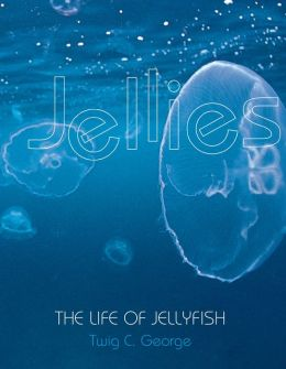 Jellies: The Life of Jellyfish