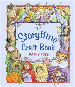 The Storytime Craft Book: Hands-on Projects Based on Favorite Fairy Tales, Nursery Rhymes, Stories, and Songs