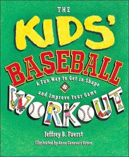 The Kids' Baseball Workout: How to Get in Shape and Improve Your Game