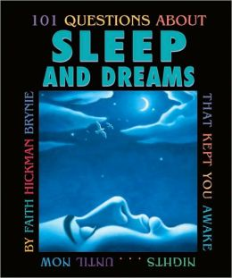 101 Questions about Sleep and Dreams: That Kept You Awake Nights... until Now