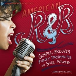 American R & B: Gospel Grooves, Funky Drummers, and Soul Power