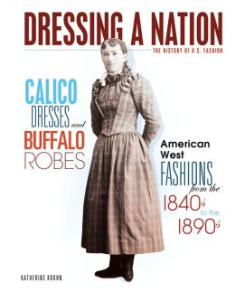Calico Dresses and Buffalo Robes: American West Fashions from the 1840s to the 1890s