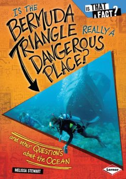 Is the Bermuda Triangle Really a Dangerous Place?: And Other Questions about the Ocean