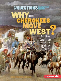 Why Did Cherokees Move West?: And Other Questions about the Trail of Tears