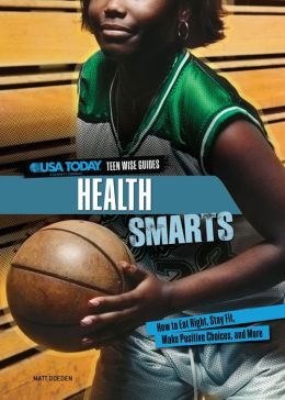 Health Smarts: How to Eat Right, Stay Fit, Make Positive Choices, and More