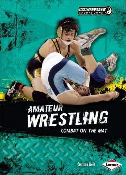 Amateur Wrestling: Combat on the Mat