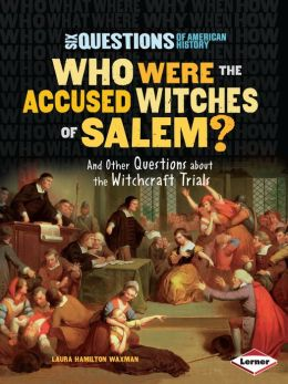 Who Were the Accused Witches of Salem?: And Other Questions about the Witchcraft Trials