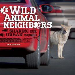Wild Animal Neighbors: Sharing Our Urban World