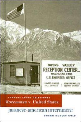 Korematsu V. United States: Japanese-American Internment