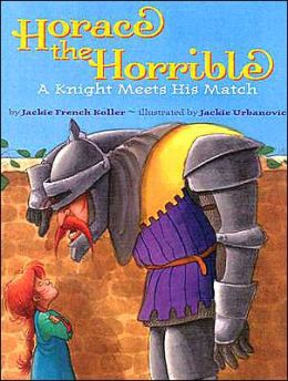 Horace the Horrible: A Knight Meets His Match (LIBRARY EDITION)