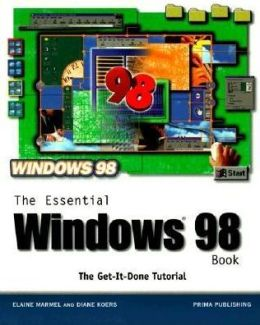 Essential Windows 98 Book: The Get-It-Done Tutorial