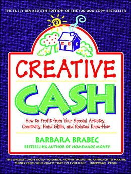 Creative Cash: How to Profit from Your Special Artistry, Creativity, Hand Skills, and Related Know-How