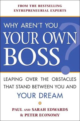 Why Aren't You Your Own Boss?: Leaping over the Obstacles That Stand between You and Your Dream