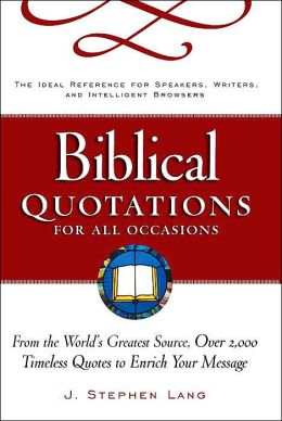 Biblical Quotations for All Occasions: From The World's Greatest Source, Over 2,000 Timeless Quotes to Enrich Your Message