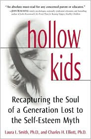 Hollow Kids: Recapturing the Soul of a Generation Lost to the Self-Esteem Myth