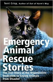Emergency Animal Rescue Stories: True Stories about People Dedicated to Saving Animals from Disaster