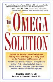 The Omega Solution: Unleash the Amazing, Scientifically Based Healing Power of Omega-3 & -6 Fatty Acids