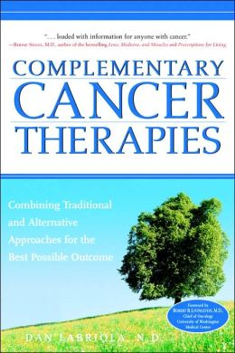 Complementary Cancer Therapies; Your Authoritative Guide to Combining Traditional and Alternative Therapies to Win the Battle for Your Life