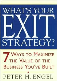 What's Your Exit Strategy: 7 Ways to Get the Maximum Value Out of the Business You've Built