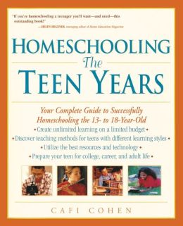 Homeschooling: The Teen Years - Your Complete Guide to Successfully Homeschooling the 13-18 Year-Old