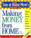 Making Money from Home: Choosing the Business That's Right for You Using the Skills and Interests You Already Have
