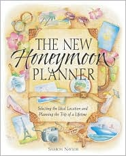 The New Honeymoon Planner: Selecting the Ideal Location and Planning the Trip of a Lifetime