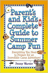 Parent's and Kid's Complete Guide to Summer Camp Fun: Everything You Need to Prepare for an Incredible Camp Adventure!