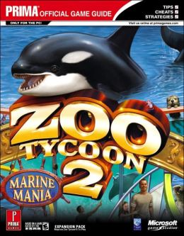 Zoo Tycoon 2: Marine Mania (Exp Pack 1): Prima Official Game Guide
