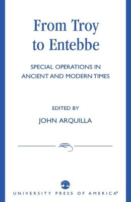 From Troy to Entebbe: Special Operations in Ancient and Modern Times