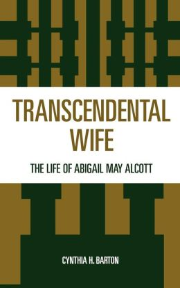 Transcendental Wife: The Life of Abigail May Alcott