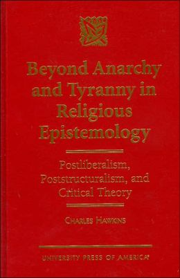 Beyond Anarchy and Tyranny in Religious Epistemology: Postliberalism, Poststructuralism and Critical Theory