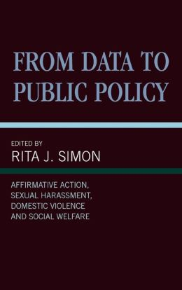 From Data to Public Policy: Affirmative Action, Sexual Harassment, Domestic Violence and Social Welfare