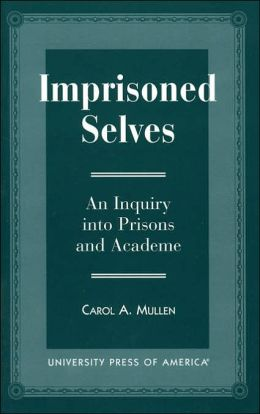 Imprisoned Selves: An Inquiry into Prisons & Academe