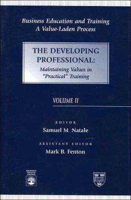 Business Educaiton and Training: A Value-Laden Process: The Developing Professional: Maintaining Values in Practical Training