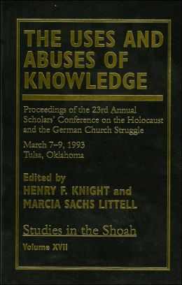The Uses and Abuses of Knowledge: Proceedings of the 23rd Annual Scholars' Conference on the Holocaust and the German Church Struggle