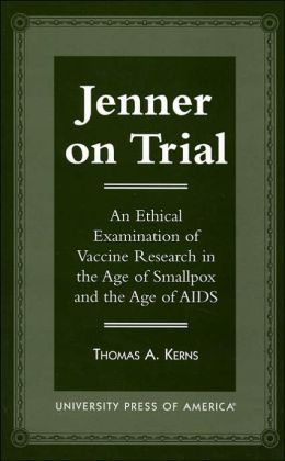 Jenner on Trial: An Ethical Examination of Vaccine Research in the Age of Smallpox and the Age of AIDS