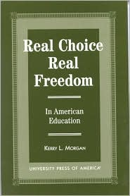 Real Choice, Real Freedom: In American Education